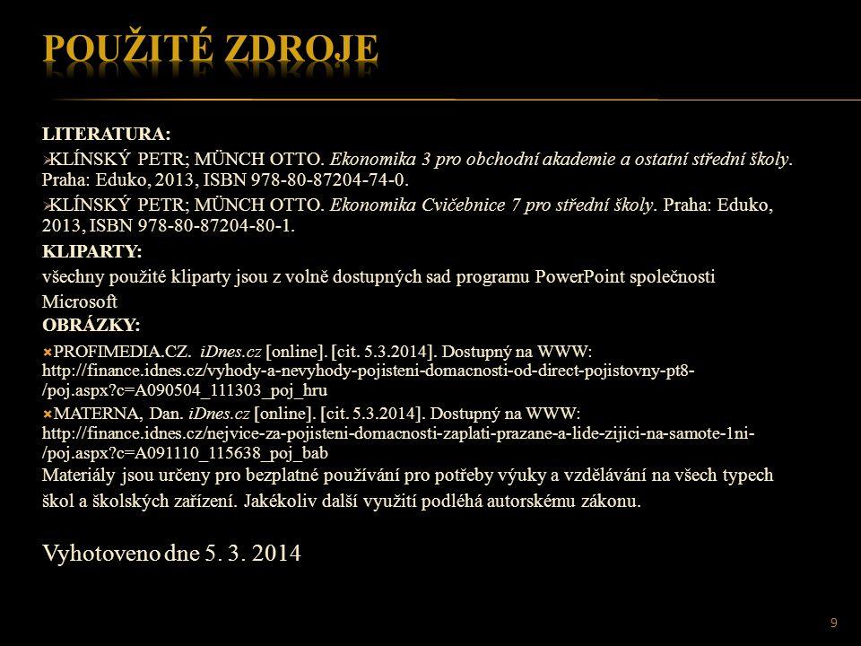 LITERATURA:  KLÍNSKÝ PETR; MÜNCH OTTO. Ekonomika 3 pro obchodní akademie a ostatní střední školy. Praha: Eduko, 2013, ISBN 978-80-87204-74-0.  KLÍNS