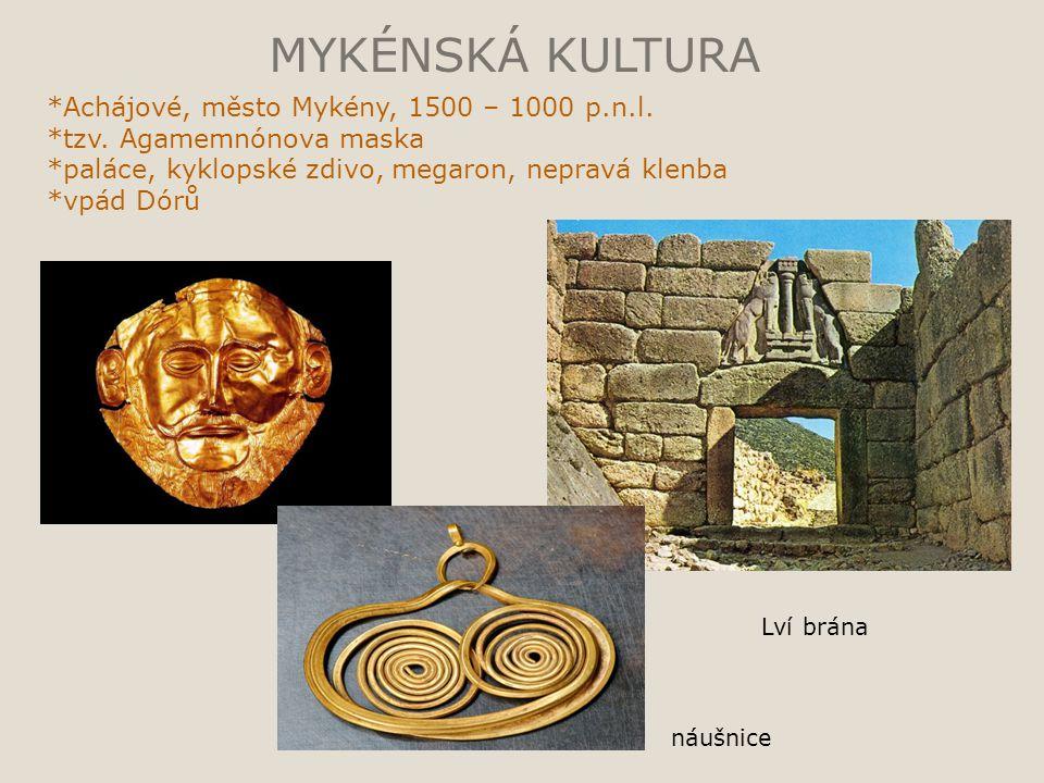 MYKÉNSKÁ KULTURA *Achájové, město Mykény, 1500 – 1000 p.n.l. *tzv. Agamemnónova maska *paláce, kyklopské zdivo, megaron, nepravá klenba *vpád Dórů Lví