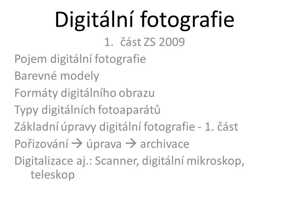 Digitální fotografie 1.část ZS 2009 Pojem digitální fotografie Barevné modely Formáty digitálního obrazu Typy digitálních fotoaparátů Základní úpravy