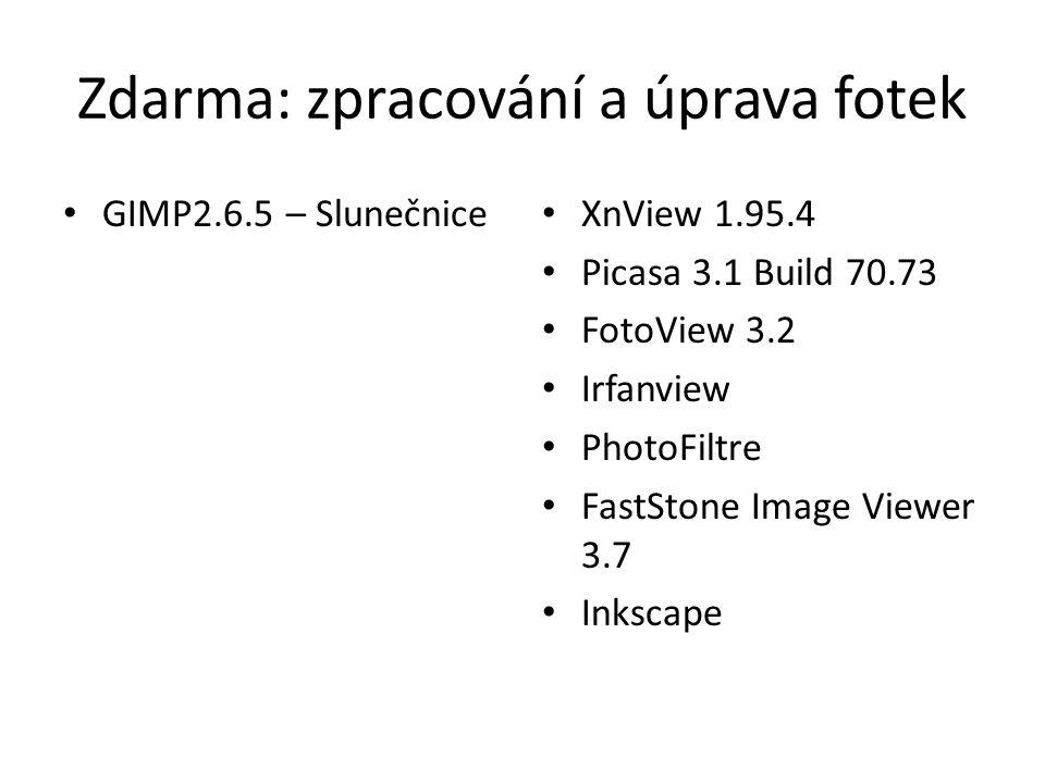 Zdarma: zpracování a úprava fotek GIMP2.6.5 – Slunečnice XnView 1.95.4 Picasa 3.1 Build 70.73 FotoView 3.2 Irfanview PhotoFiltre FastStone Image Viewer 3.7 Inkscape