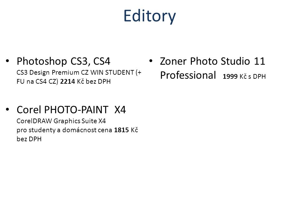 Editory Photoshop CS3, CS4 CS3 Design Premium CZ WIN STUDENT (+ FU na CS4 CZ) 2214 Kč bez DPH Corel PHOTO-PAINT X4 CorelDRAW Graphics Suite X4 pro studenty a domácnost cena 1815 Kč bez DPH Zoner Photo Studio 11 Professional 1999 Kč s DPH