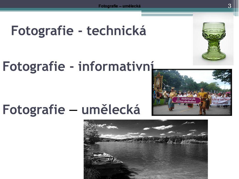 Fotografie - technická 3 Fotografie - informativní Fotografie – umělecká