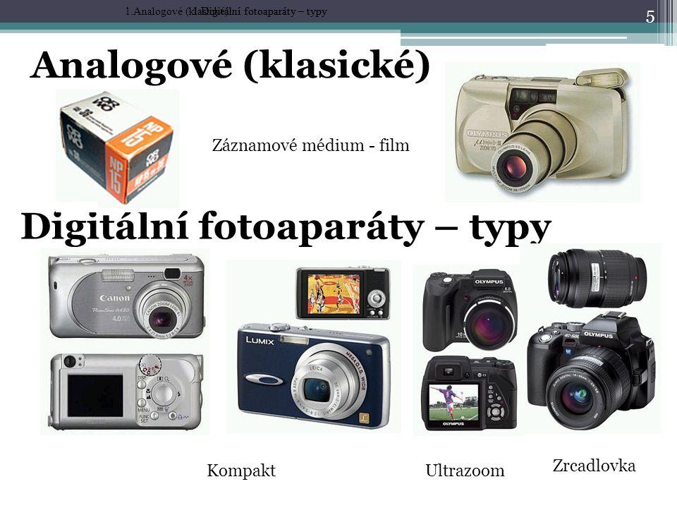 Analogové (klasické) 5 1.Analogové (klasické) Digitální fotoaparáty – typy 1.Digitální fotoaparáty – typy KompaktUltrazoom Zrcadlovka Záznamové médium - film