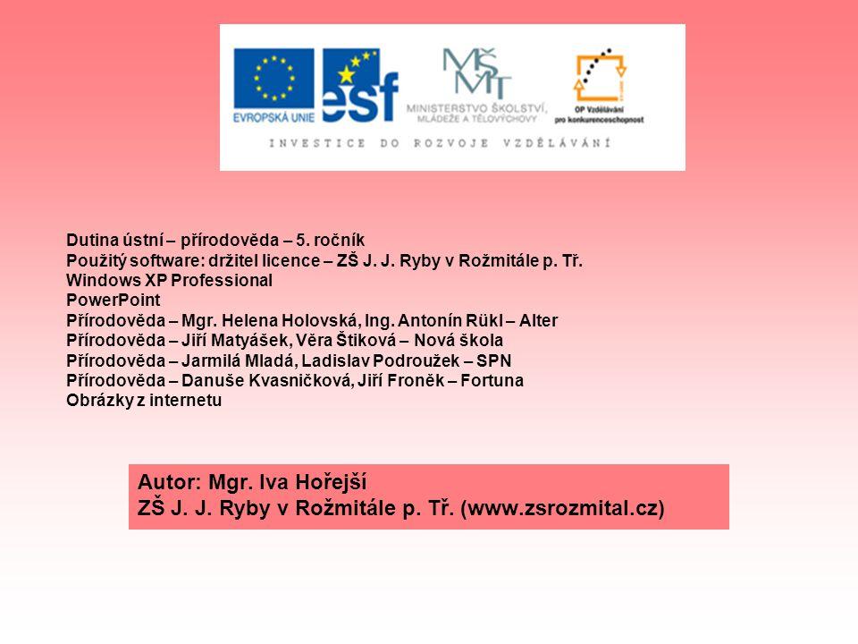 Dutina ústní – přírodověda – 5. ročník Použitý software: držitel licence – ZŠ J. J. Ryby v Rožmitále p. Tř. Windows XP Professional PowerPoint Přírodo