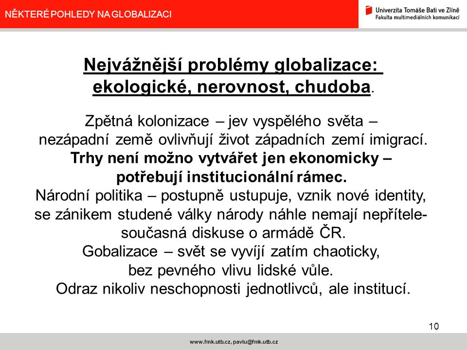 10 www.fmk.utb.cz, pavlu@fmk.utb.cz NĚKTERÉ POHLEDY NA GLOBALIZACI Nejvážnější problémy globalizace: ekologické, nerovnost, chudoba. Zpětná kolonizace