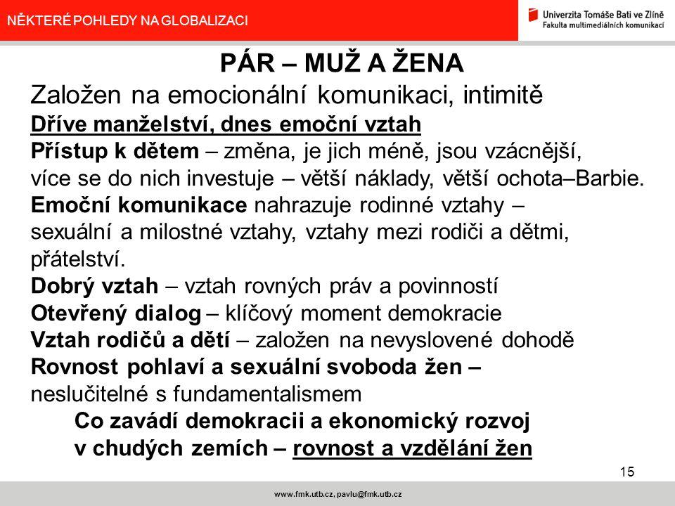15 www.fmk.utb.cz, pavlu@fmk.utb.cz NĚKTERÉ POHLEDY NA GLOBALIZACI PÁR – MUŽ A ŽENA Založen na emocionální komunikaci, intimitě Dříve manželství, dnes