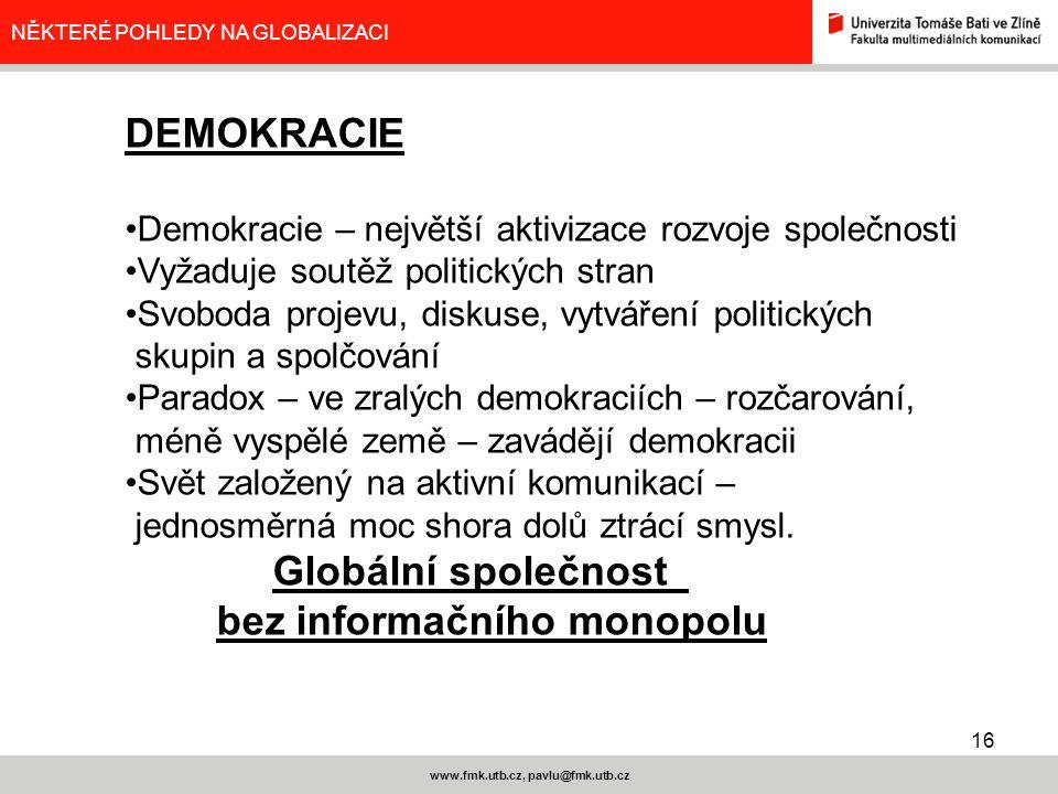 16 www.fmk.utb.cz, pavlu@fmk.utb.cz NĚKTERÉ POHLEDY NA GLOBALIZACI DEMOKRACIE Demokracie – největší aktivizace rozvoje společnosti Vyžaduje soutěž pol