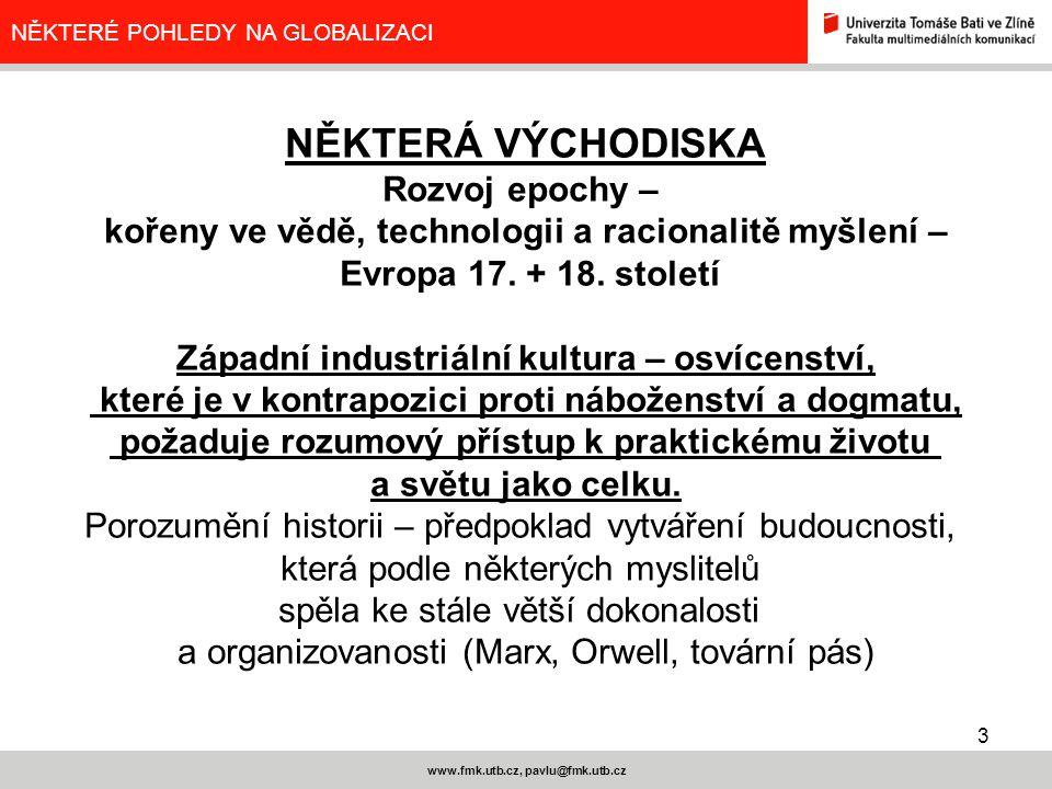 3 www.fmk.utb.cz, pavlu@fmk.utb.cz NĚKTERÉ POHLEDY NA GLOBALIZACI NĚKTERÁ VÝCHODISKA Rozvoj epochy – kořeny ve vědě, technologii a racionalitě myšlení