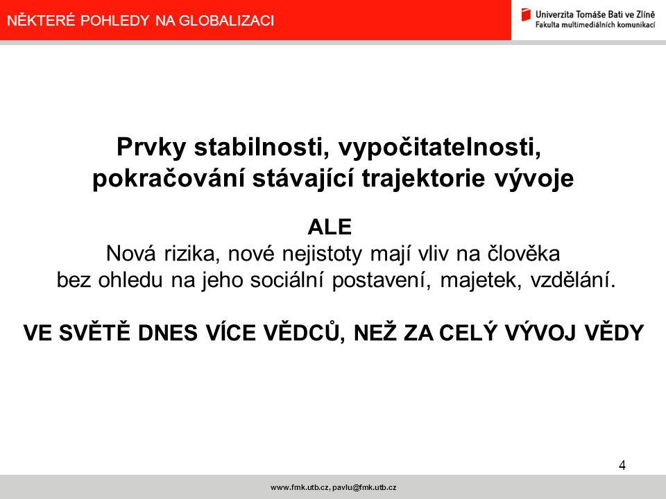 4 www.fmk.utb.cz, pavlu@fmk.utb.cz NĚKTERÉ POHLEDY NA GLOBALIZACI Prvky stabilnosti, vypočitatelnosti, pokračování stávající trajektorie vývoje ALE No
