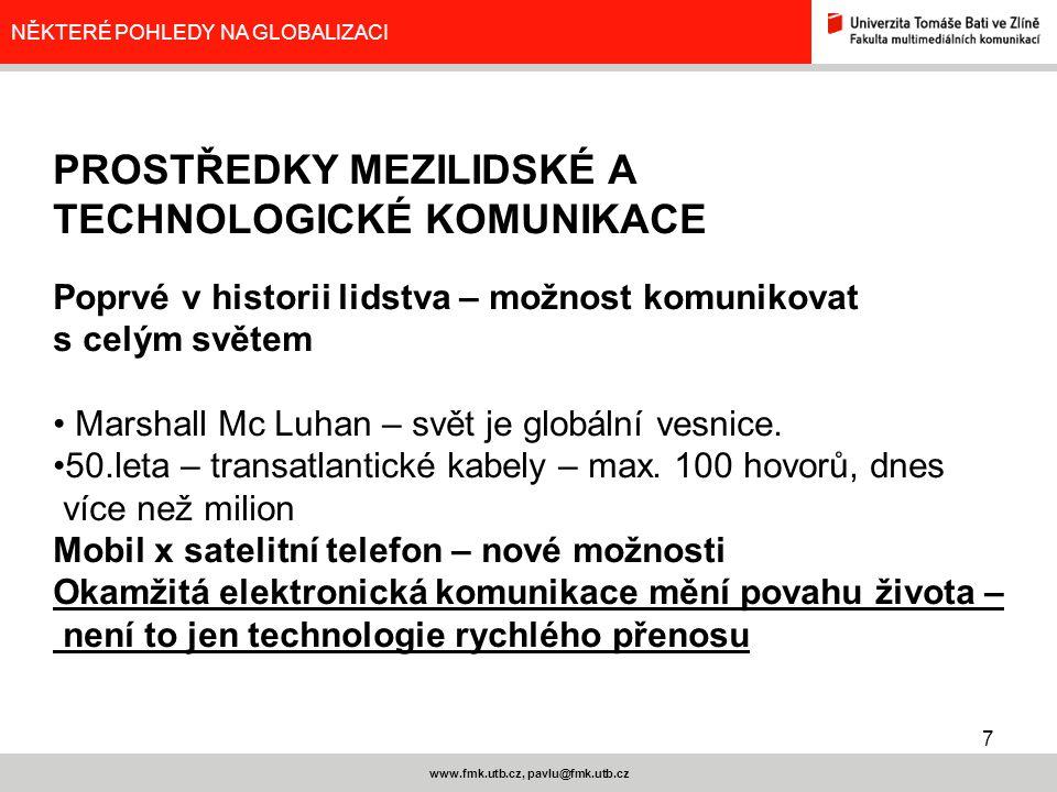 7 www.fmk.utb.cz, pavlu@fmk.utb.cz NĚKTERÉ POHLEDY NA GLOBALIZACI PROSTŘEDKY MEZILIDSKÉ A TECHNOLOGICKÉ KOMUNIKACE Poprvé v historii lidstva – možnost