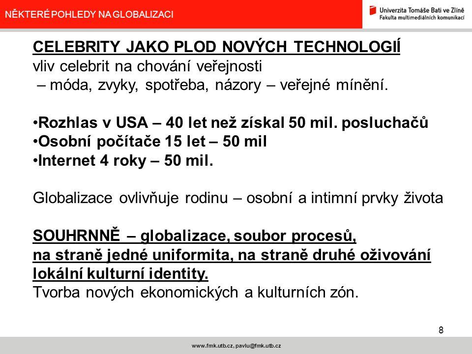 8 www.fmk.utb.cz, pavlu@fmk.utb.cz NĚKTERÉ POHLEDY NA GLOBALIZACI CELEBRITY JAKO PLOD NOVÝCH TECHNOLOGIÍ vliv celebrit na chování veřejnosti – móda, z