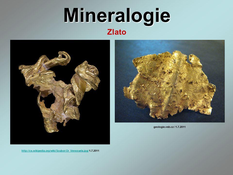 Mineralogie Zlato http://cs.wikipedia.org/wiki/Soubor:Or_Venezuela.jpg/http://cs.wikipedia.org/wiki/Soubor:Or_Venezuela.jpg/ 1.7.2011 geologie.vsb.cz