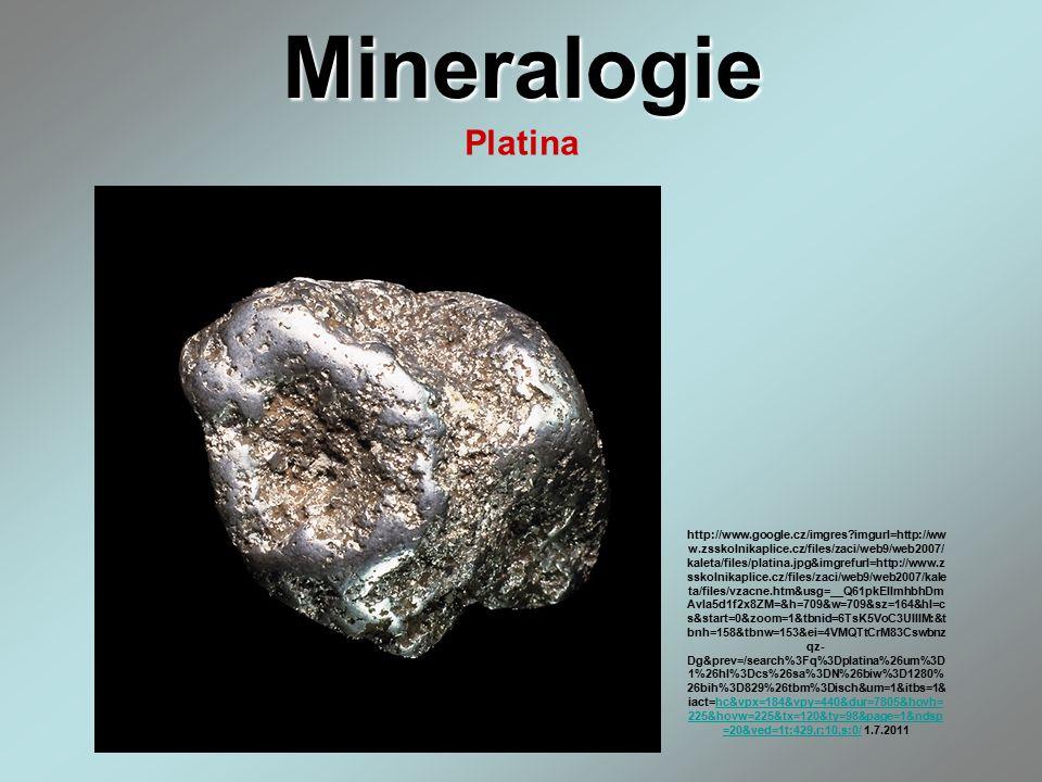 Mineralogie Platina http://www.google.cz/imgres?imgurl=http://ww w.zsskolnikaplice.cz/files/zaci/web9/web2007/ kaleta/files/platina.jpg&imgrefurl=http