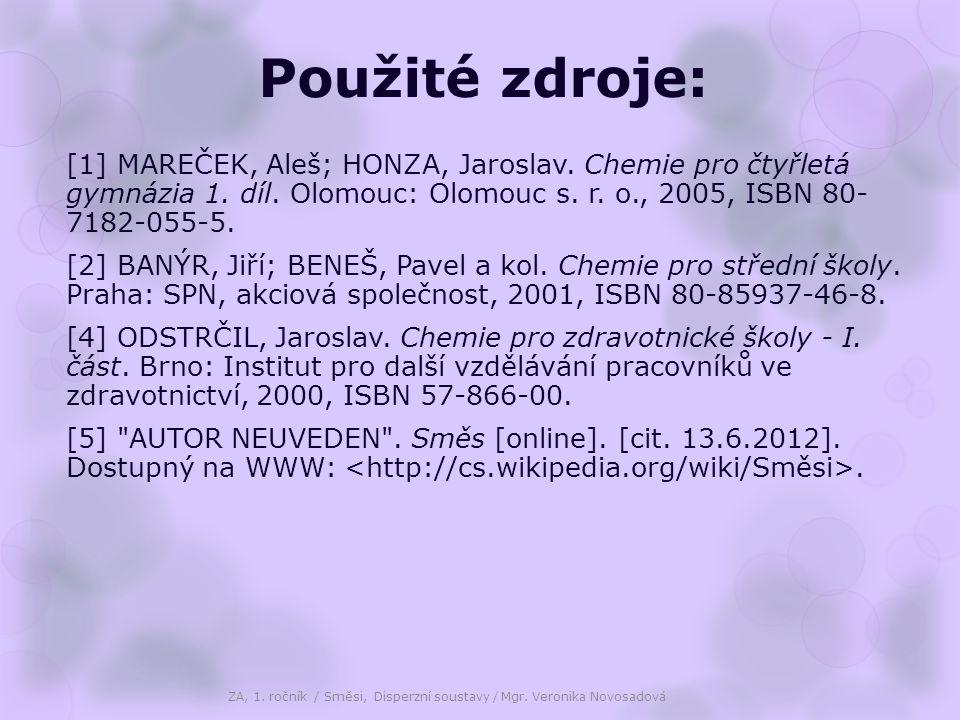 Použité zdroje: [1] MAREČEK, Aleš; HONZA, Jaroslav. Chemie pro čtyřletá gymnázia 1. díl. Olomouc: Olomouc s. r. o., 2005, ISBN 80- 7182-055-5. [2] BAN