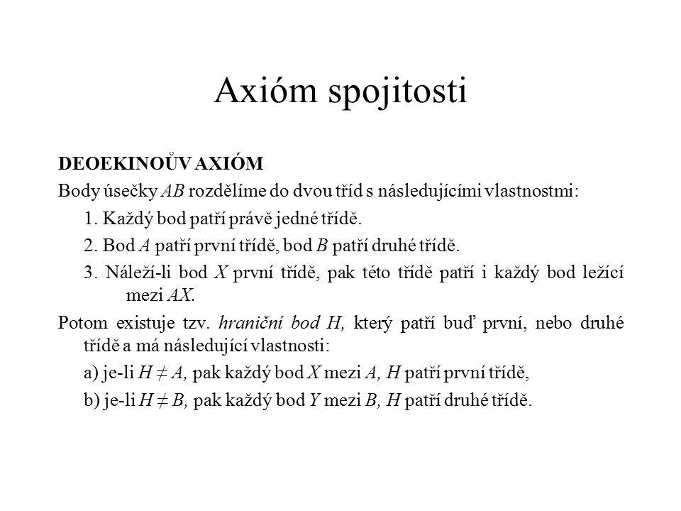 Axióm spojitosti DEOEKINOŮV AXIÓM Body úsečky AB rozdělíme do dvou tříd s následujícími vlastnostmi: 1. Každý bod patří právě jedné třídě. 2. Bod A pa