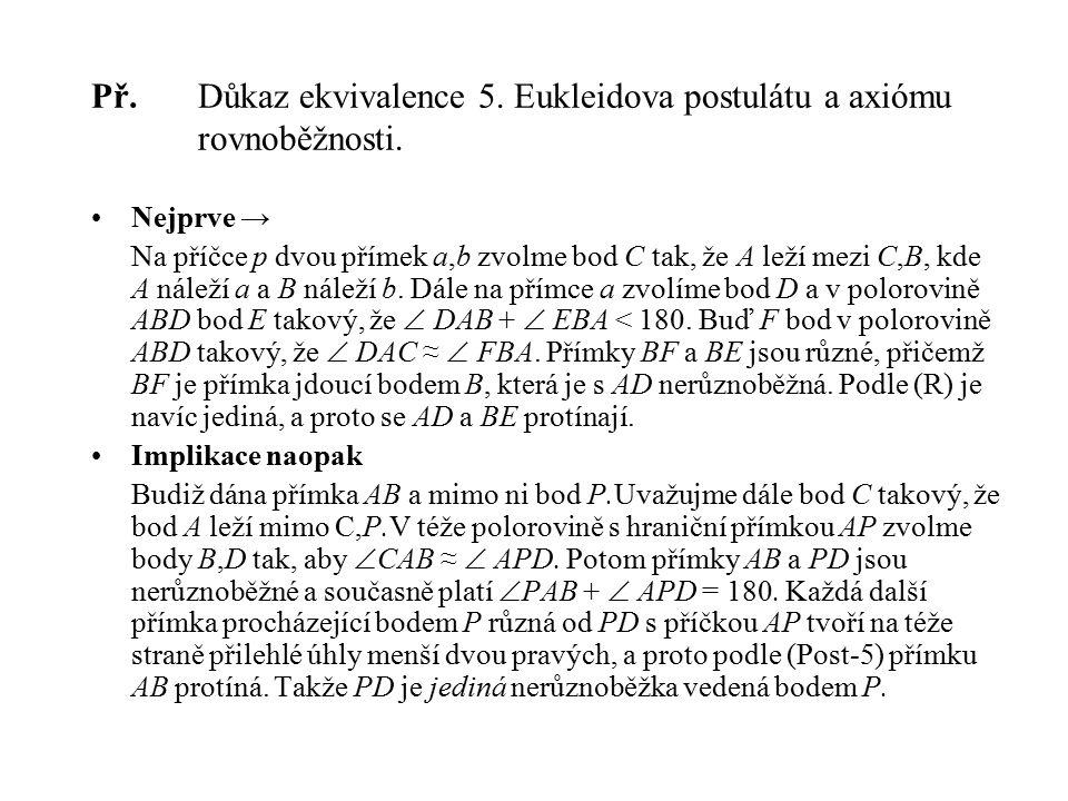 Př. Důkaz ekvivalence 5. Eukleidova postulátu a axiómu rovnoběžnosti. Nejprve → Na příčce p dvou přímek a,b zvolme bod C tak, že A leží mezi C,B, kde