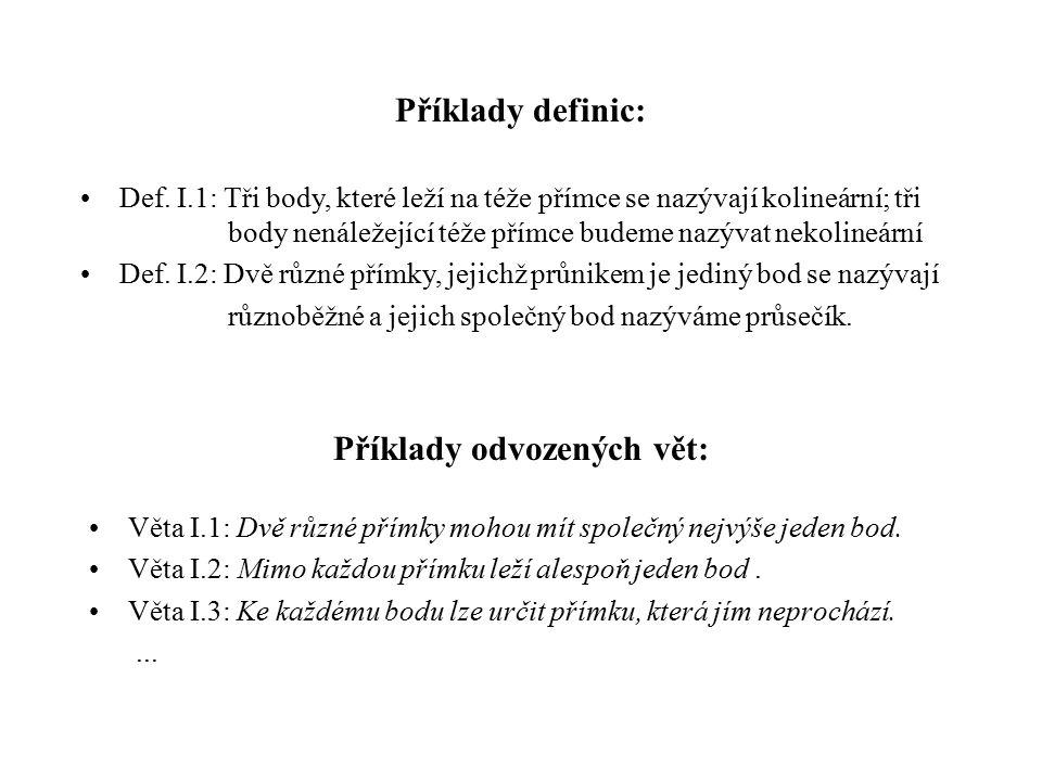 Příklady odvozených vět: Věta I.1: Dvě různé přímky mohou mít společný nejvýše jeden bod.