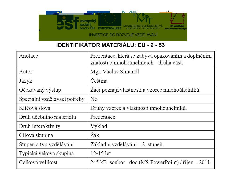 Druhy lichoběžníků Rovnoramenný lichoběžník Pravoúhlý lichoběžník Obr. 7 © Václav Simandl