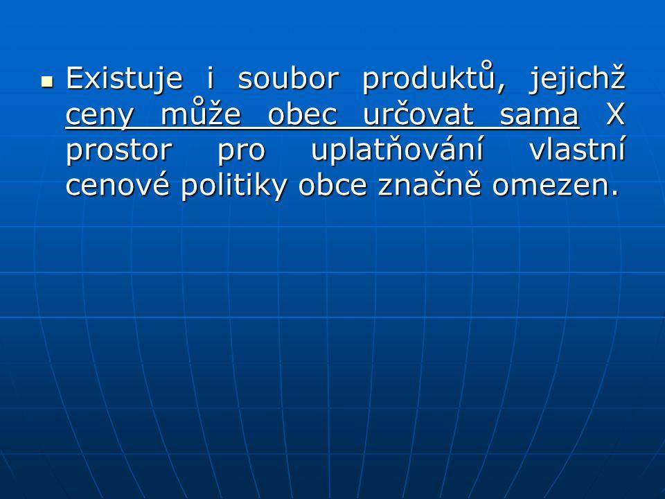 Existuje i soubor produktů, jejichž ceny může obec určovat sama X prostor pro uplatňování vlastní cenové politiky obce značně omezen. Existuje i soubo