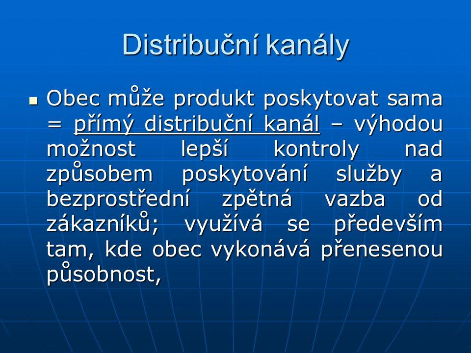Distribuční kanály Obec může produkt poskytovat sama = přímý distribuční kanál – výhodou možnost lepší kontroly nad způsobem poskytování služby a bezp