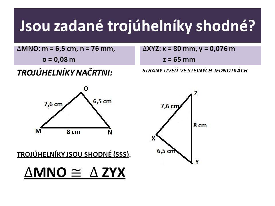 Jsou zadané trojúhelníky shodné? STRANY UVEĎ VE STEJNÝCH JEDNOTKÁCH