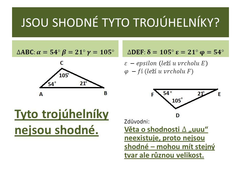 JSOU SHODNÉ TYTO TROJÚHELNÍKY? Tyto trojúhelníky nejsou shodné.