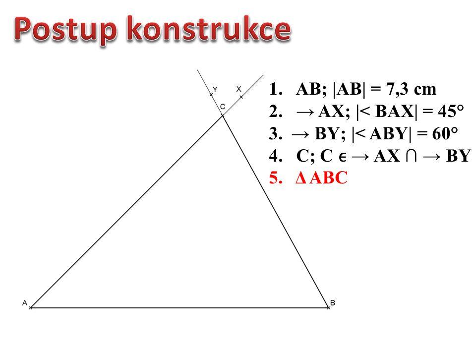 1.AB; |AB| = 7,3 cm 2. → AX; |< BAX| = 45° 3. → BY; |< ABY| = 60° 4. C; C → AX ∩ → BY 5. Δ ABC