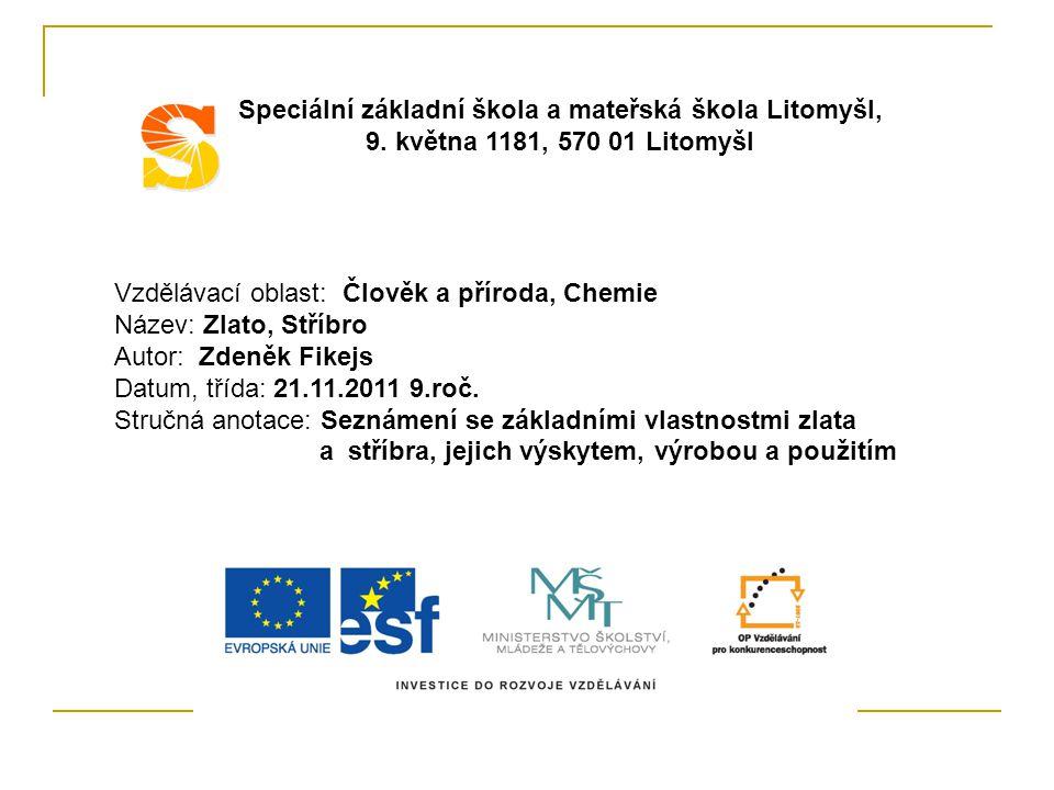 Vzdělávací oblast: Člověk a příroda, Chemie Název: Zlato, Stříbro Autor: Zdeněk Fikejs Datum, třída: 21.11.2011 9.roč.