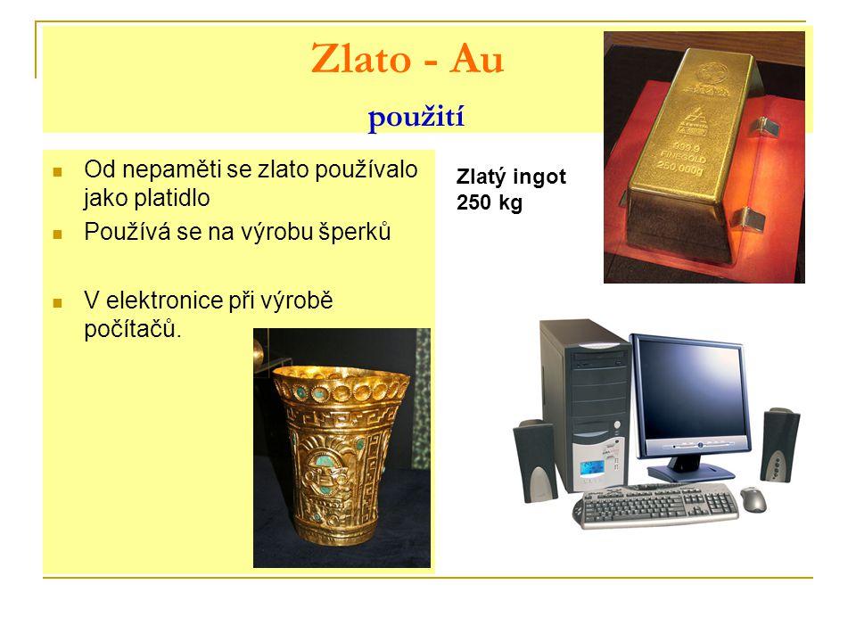 Zlato - Au použití Od nepaměti se zlato používalo jako platidlo Používá se na výrobu šperků V elektronice při výrobě počítačů.