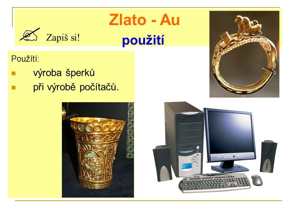 Zlato - Au použití Zapiš si! Použítí: výroba šperků při výrobě počítačů.