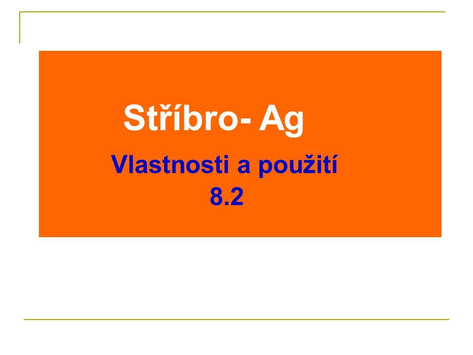 Stříbro- Ag Vlastnosti a použití 8.2