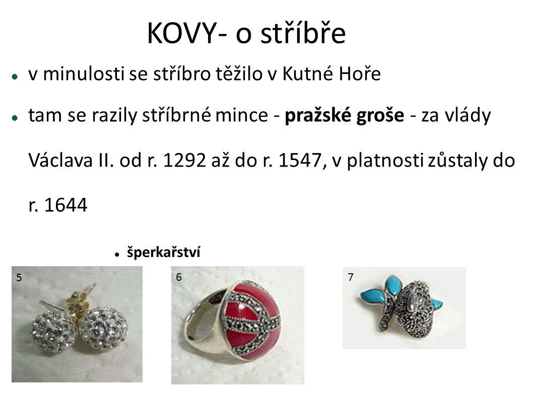 KOVY- o stříbře v minulosti se stříbro těžilo v Kutné Hoře tam se razily stříbrné mince - pražské groše - za vlády Václava II. od r. 1292 až do r. 154