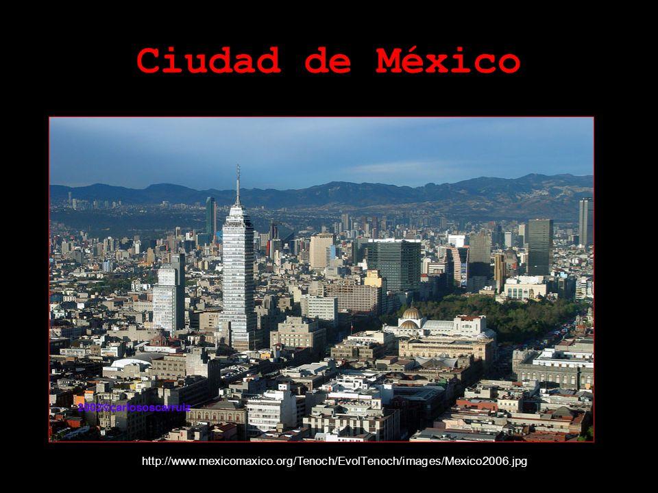 Ciudad de México http://www.mexicomaxico.org/Tenoch/EvolTenoch/images/Mexico2006.jpg