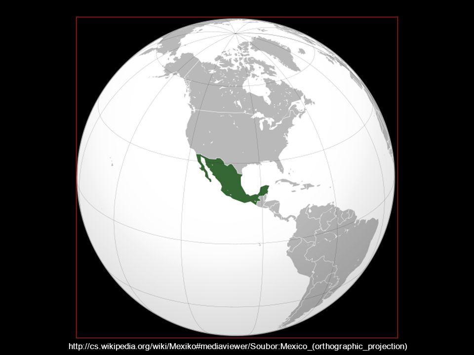 http://cs.wikipedia.org/wiki/Mexiko#mediaviewer/Soubor:Mexico_(orthographic_projection).svg