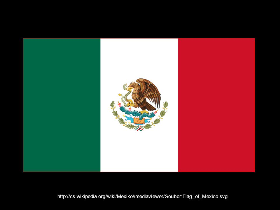 http://cs.wikipedia.org/wiki/Mexiko#mediaviewer/Soubor:Flag_of_Mexico.svg