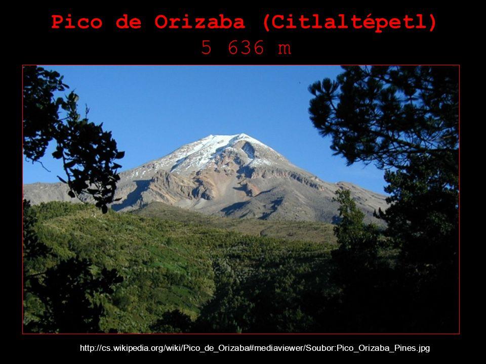 Pico de Orizaba (Citlaltépetl) 5 636 m http://cs.wikipedia.org/wiki/Pico_de_Orizaba#mediaviewer/Soubor:Pico_Orizaba_Pines.jpg