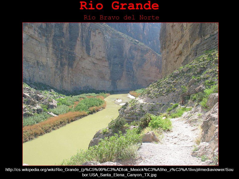Rio Grande Río Bravo del Norte http://cs.wikipedia.org/wiki/Rio_Grande_(p%C5%99%C3%ADtok_Mexick%C3%A9ho_z%C3%A1livu)#mediaviewer/Sou bor:USA_Santa_Elena_Canyon_TX.jpg