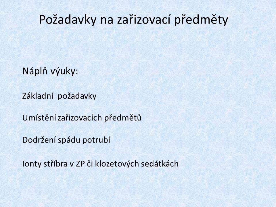 Požadavky na zařizovací předměty Náplň výuky: Základní požadavky Umístění zařizovacích předmětů Dodržení spádu potrubí Ionty stříbra v ZP či klozetových sedátkách