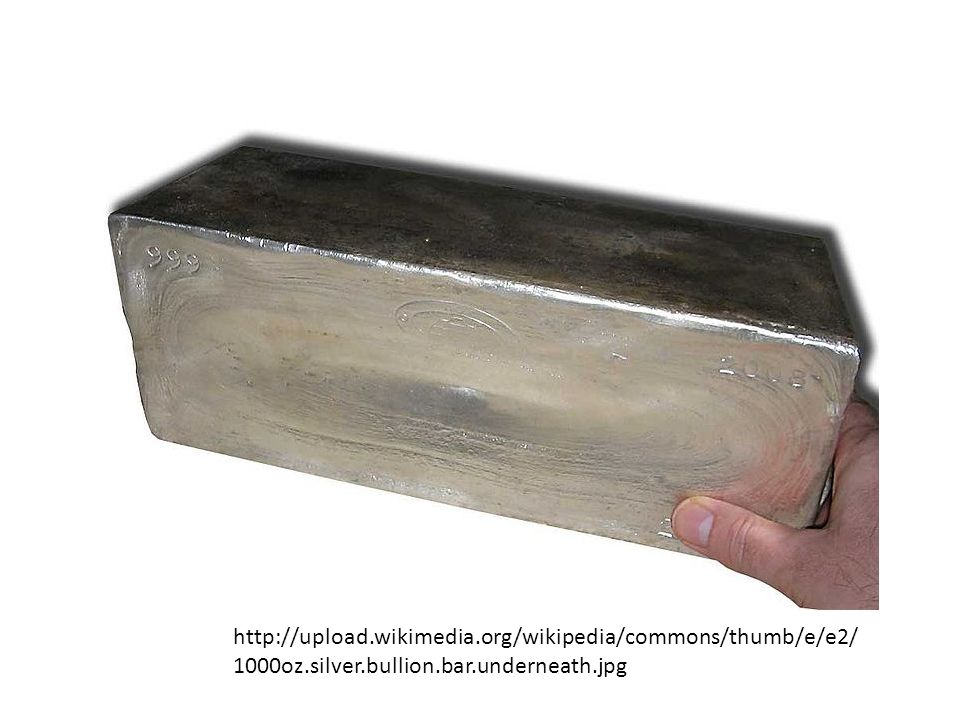 http://upload.wikimedia.org/wikipedia/commons/thumb/e/e2/ 1000oz.silver.bullion.bar.underneath.jpg