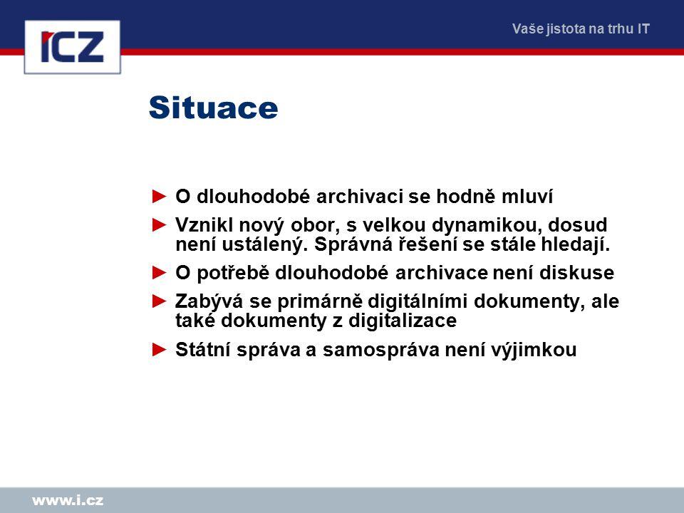 Vaše jistota na trhu IT www.i.cz Situace ►O dlouhodobé archivaci se hodně mluví ►Vznikl nový obor, s velkou dynamikou, dosud není ustálený. Správná ře