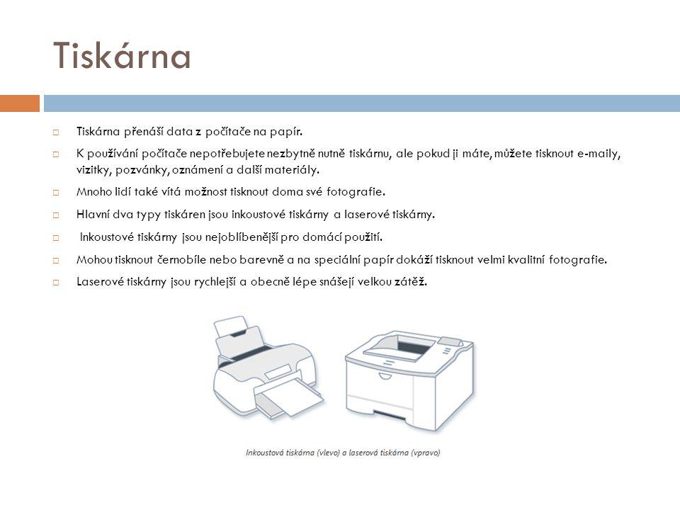 Tiskárna  Tiskárna přenáší data z počítače na papír.