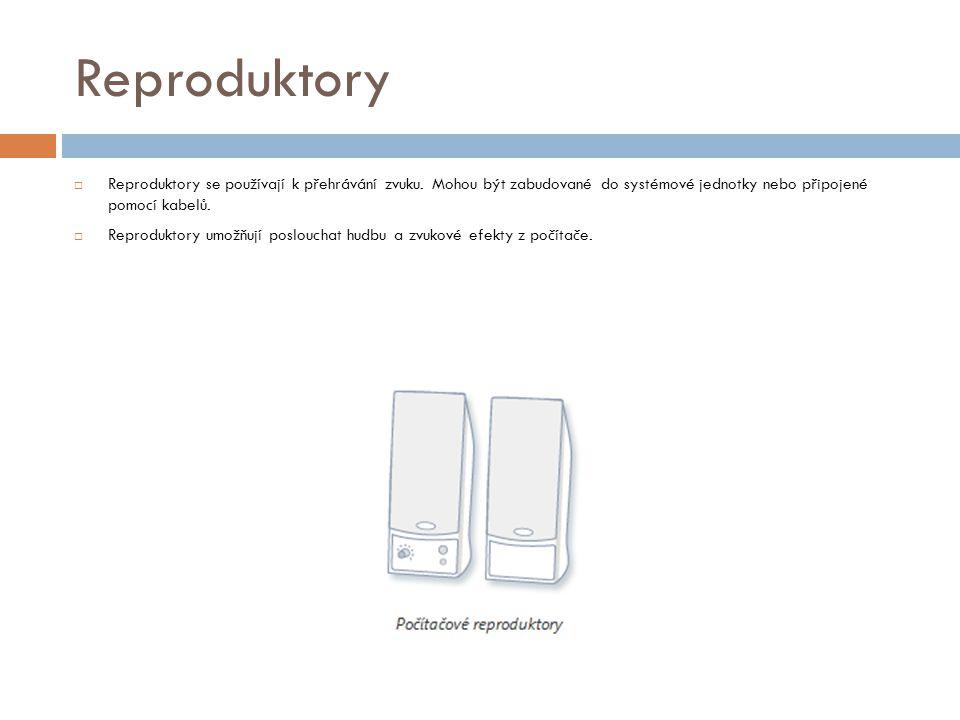 Reproduktory  Reproduktory se používají k přehrávání zvuku.