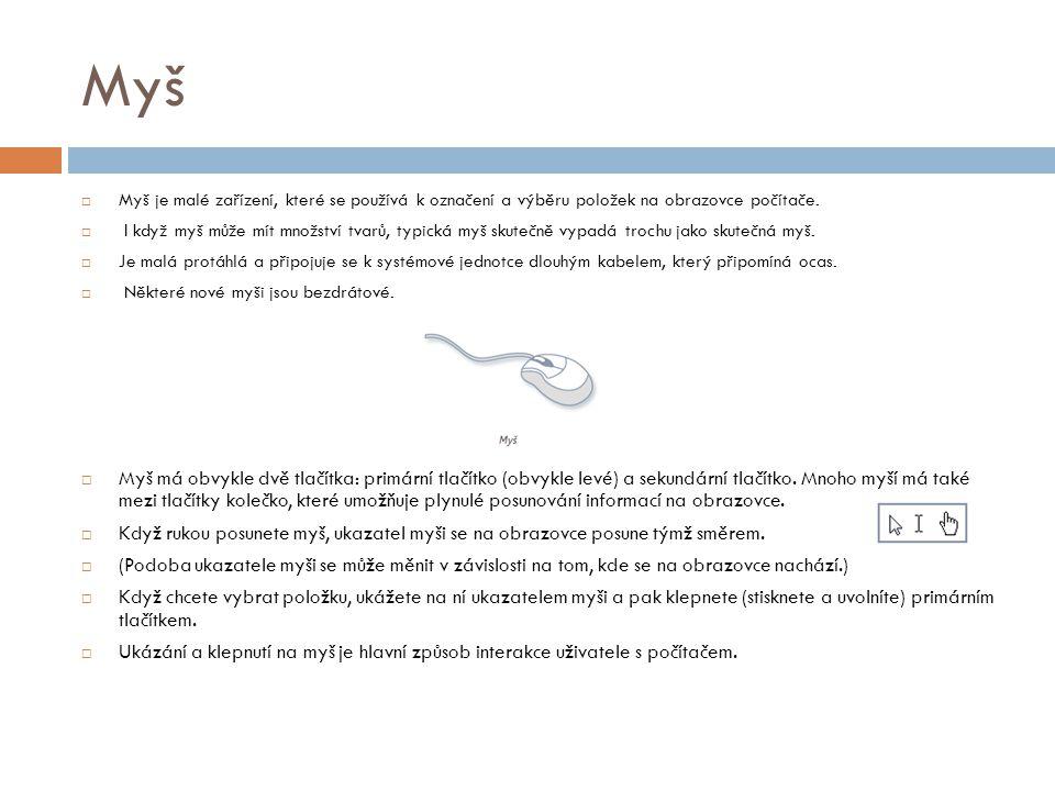 Klávesnice  Klávesnice se používá především k psaní textu do počítače.