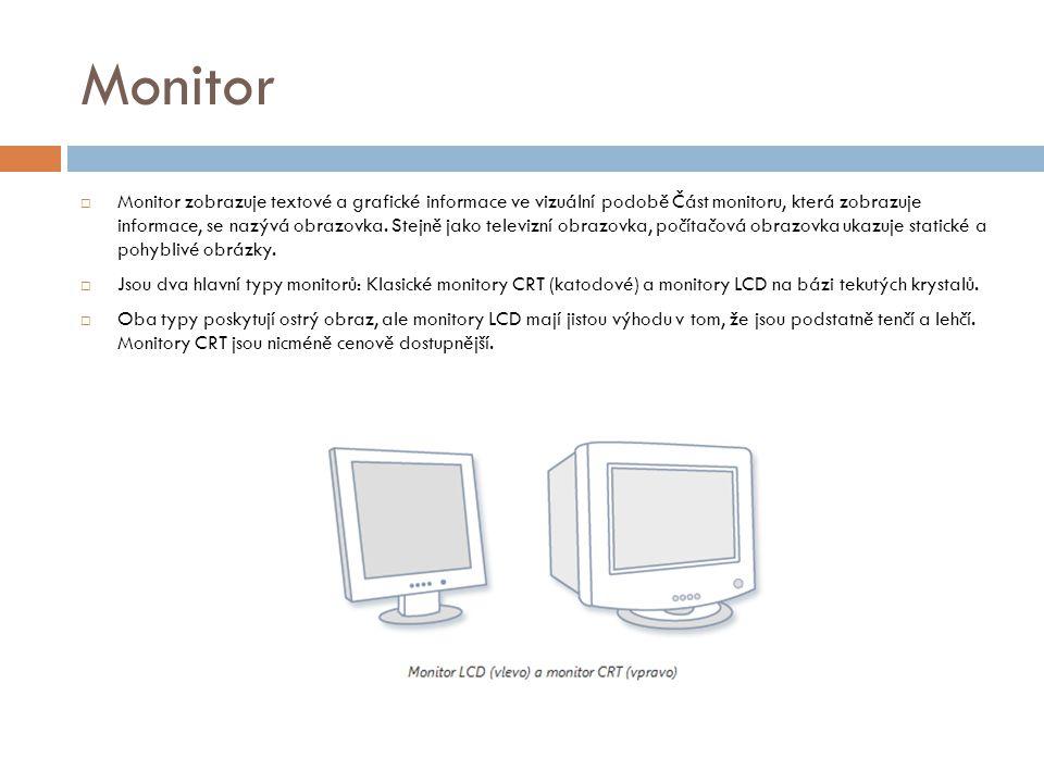Monitor  Monitor zobrazuje textové a grafické informace ve vizuální podobě Část monitoru, která zobrazuje informace, se nazývá obrazovka.