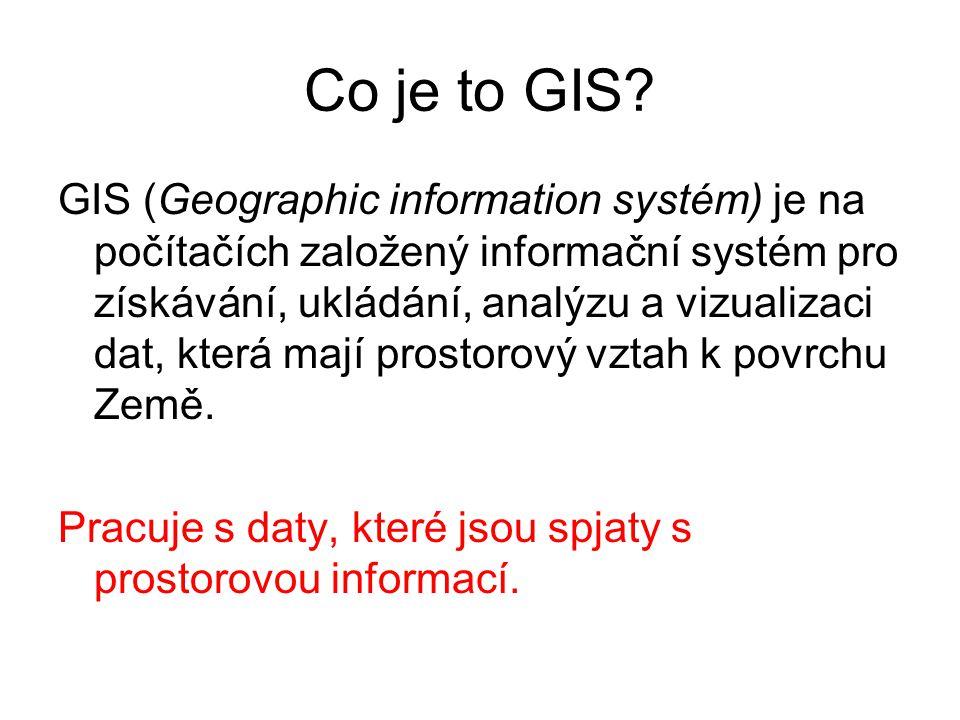 Co je to GIS? GIS (Geographic information systém) je na počítačích založený informační systém pro získávání, ukládání, analýzu a vizualizaci dat, kter