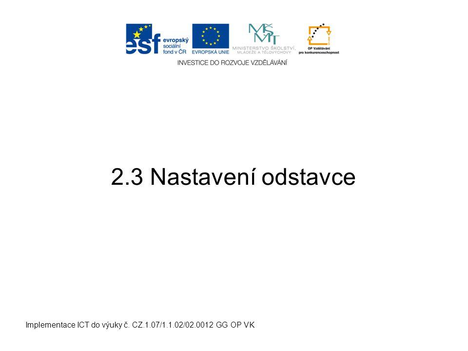 Implementace ICT do výuky č. CZ.1.07/1.1.02/02.0012 GG OP VK 2.3 Nastavení odstavce