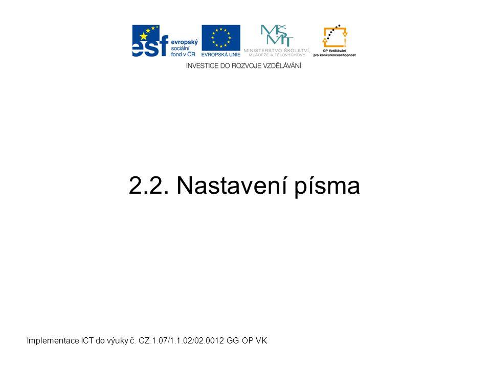 Implementace ICT do výuky č. CZ.1.07/1.1.02/02.0012 GG OP VK 2.2. Nastavení písma