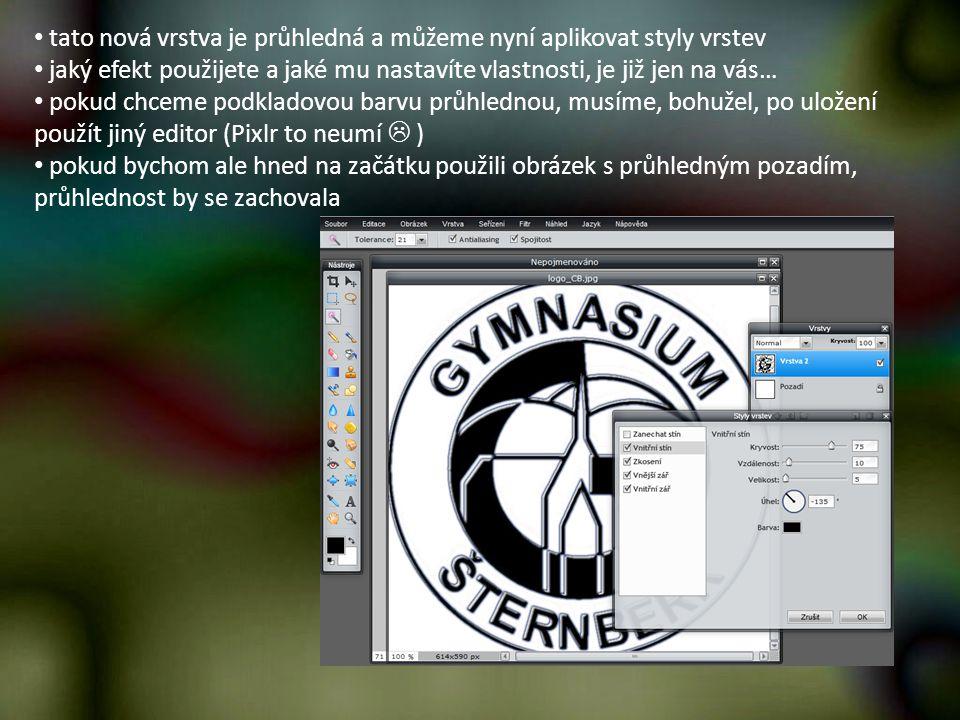 tato nová vrstva je průhledná a můžeme nyní aplikovat styly vrstev jaký efekt použijete a jaké mu nastavíte vlastnosti, je již jen na vás… pokud chceme podkladovou barvu průhlednou, musíme, bohužel, po uložení použít jiný editor (Pixlr to neumí  ) pokud bychom ale hned na začátku použili obrázek s průhledným pozadím, průhlednost by se zachovala