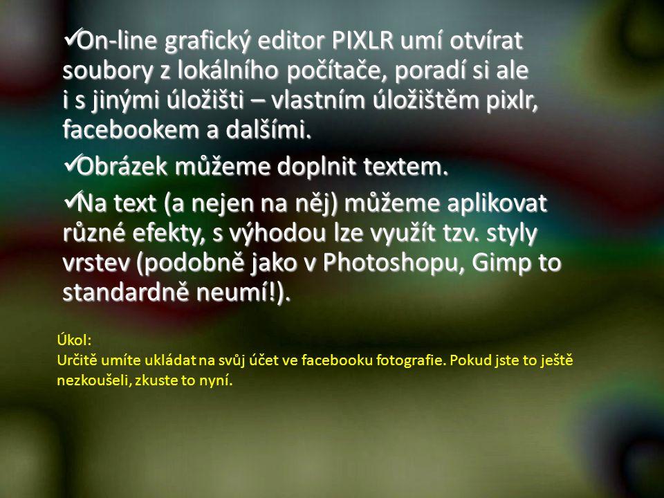 On-line grafický editor PIXLR umí otvírat soubory z lokálního počítače, poradí si ale i s jinými úložišti – vlastním úložištěm pixlr, facebookem a dal