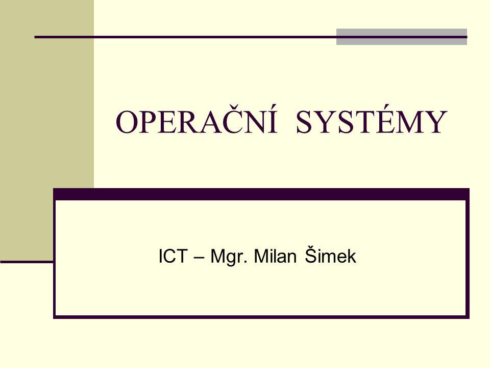 OPERAČNÍ SYSTÉMY ICT – Mgr. Milan Šimek